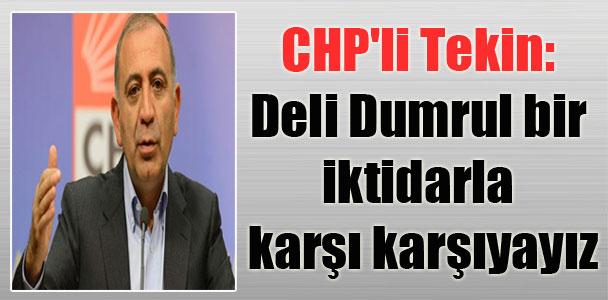 CHP'li Tekin: Deli Dumrul bir iktidarla karşı karşıyayız