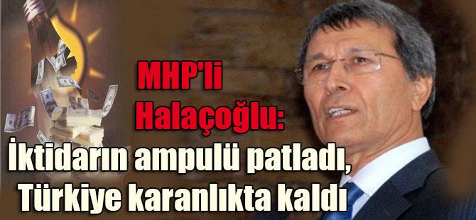 MHP'li Halaçoğlu: İktidarın ampulü patladı, Türkiye karanlıkta kaldı