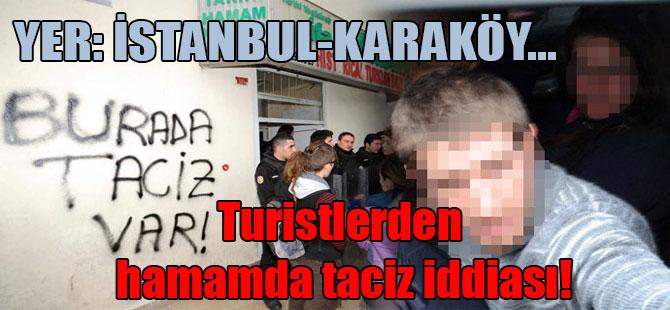 Yer: İstanbul – Karaköy… Turistlerden hamamda taciz iddiası!