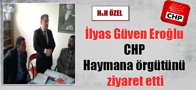 İlyas Güven Eroğlu CHP Haymana örgütünü ziyaret etti