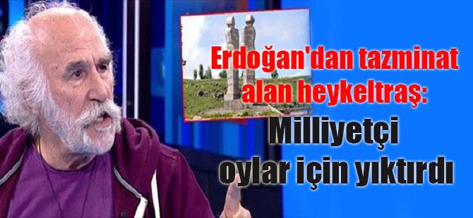 Erdoğan'dan tazminat alan heykeltraş: Milliyetçi oylar için yıktırdı