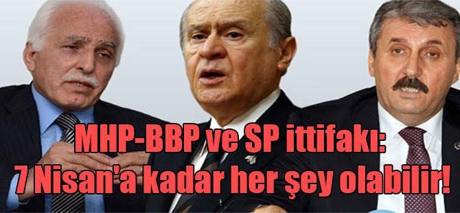 MHP-BBP ve SP ittifakı: 7 Nisan'a kadar her şey olabilir!
