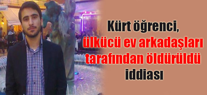 Kürt öğrenci, ülkücü ev arkadaşları tarafından öldürüldü iddiası