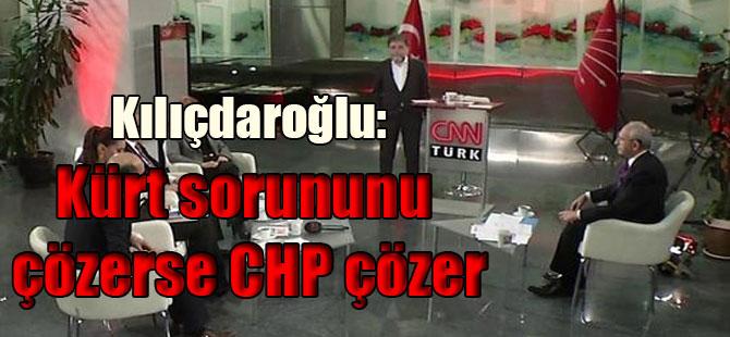 Kılıçdaroğlu: Kürt sorununu çözerse CHP çözer