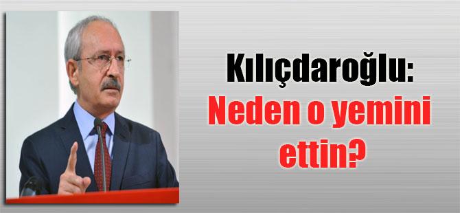 Kılıçdaroğlu: Neden o yemini ettin?