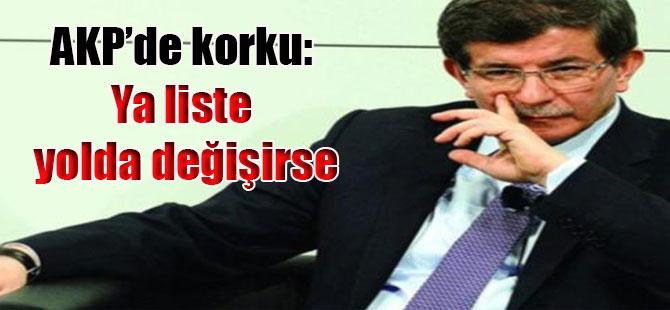AKP'de korku: Ya liste yolda değişirse