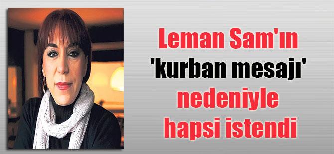 Leman Sam'ın 'kurban mesajı' nedeniyle hapsi istendi