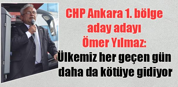 CHP Ankara 1. bölge aday adayı Ömer Yılmaz: Ülkemiz her geçen gün daha da kötüye gidiyor