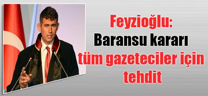 Feyzioğlu: Baransu kararı tüm gazeteciler için tehdit