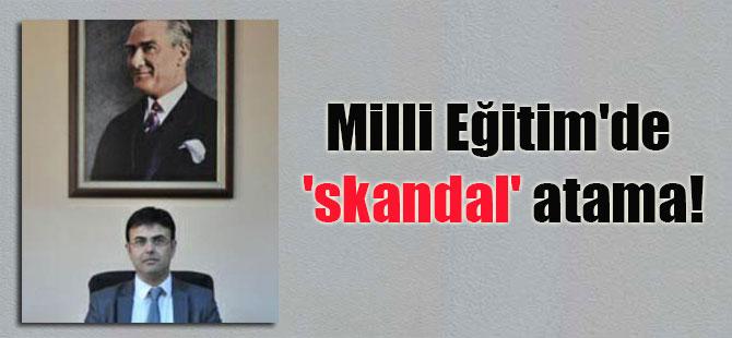 Milli Eğitim'de 'skandal' atama!