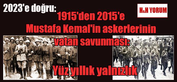 2023'e doğru: 1915'den 2015'e Mustafa Kemal'in askerlerinin vatan savunması: Yüz yıllık yalnızlık