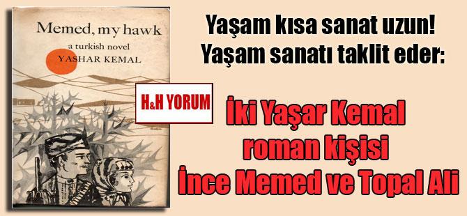 Yaşam kısa sanat uzun! Yaşam sanatı taklit eder: İki Yaşar Kemal roman kişisi İnce Memed ve Topal Ali
