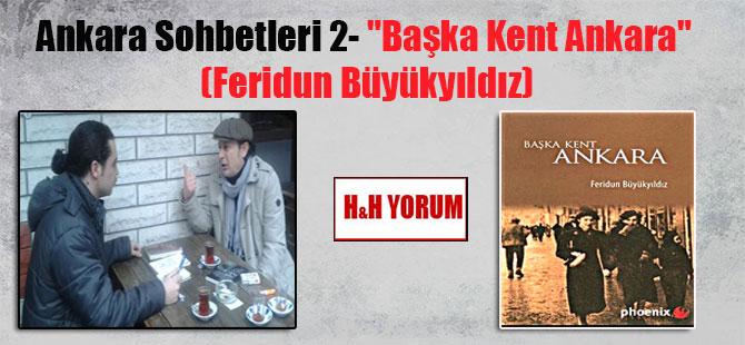 """Ankara Sohbetleri 2- """"Başka Kent Ankara"""" (Feridun Büyükyıldız)"""
