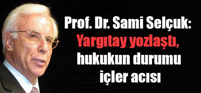 Prof. Dr. Sami Selçuk: Yargıtay yozlaştı hukukun durumu içler acısı
