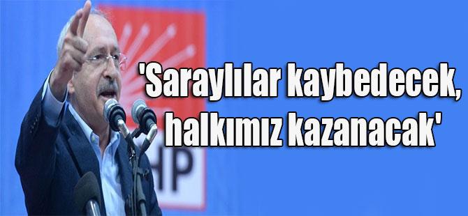 'Saraylılar kaybedecek, halkımız kazanacak'