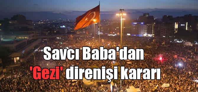 Savcı Baba'dan 'Gezi' direnişi kararı