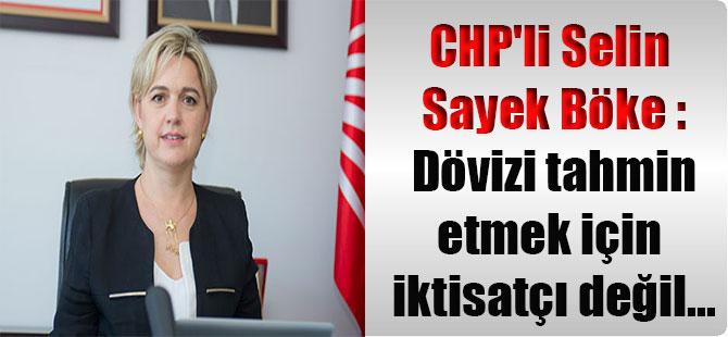 CHP'li Selin Sayek Böke : Dövizi tahmin etmek için iktisatçı değil…