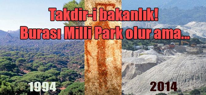 Takdir-i bakanlık! Burası Milli Park olur ama…