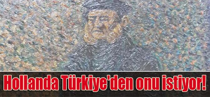 Hollanda Türkiye'den onu istiyor!