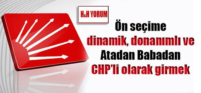 Ön seçime dinamik, donanımlı ve Atadan Babadan CHP'li olarak girmek