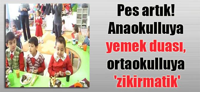 Pes artık! Anaokulluya yemek duası, ortaokulluya 'zikirmatik'
