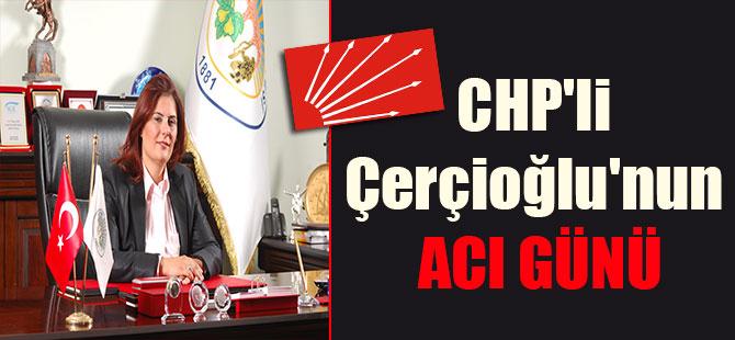 CHP'li Çerçioğlu'nun acı günü