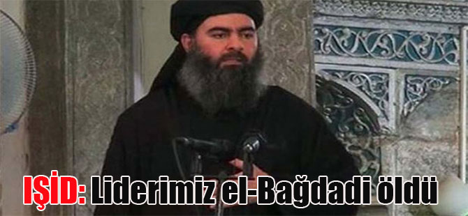 IŞİD: Liderimiz el-Bağdadi öldü