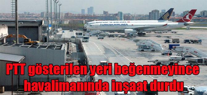 PTT gösterilen yeri beğenmeyince havalimanında inşaat durdu