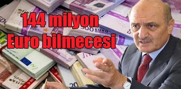 144 milyon Euro bilmecesi