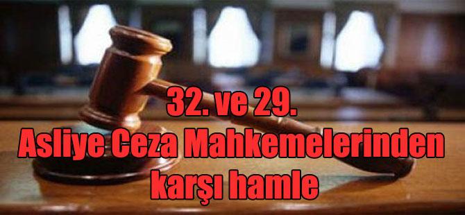 32. ve 29. Asliye Ceza Mahkemelerinden karşı hamle