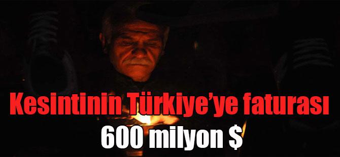 Kesintinin Türkiye'ye faturası 600 milyon $