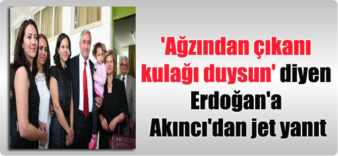 'Ağzından çıkanı kulağı duysun' diyen Erdoğan'a Akıncı'dan jet yanıt
