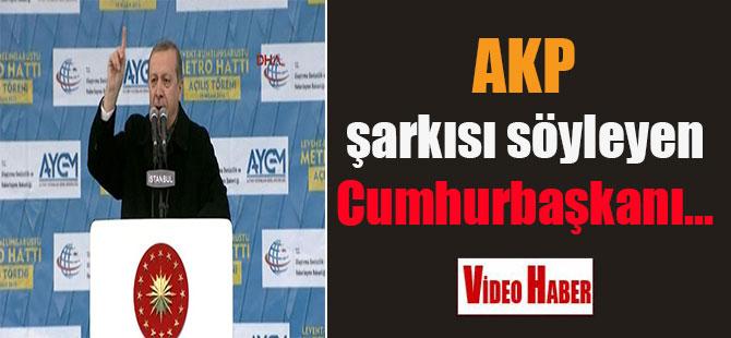 AKP şarkısı söyleyen Cumhurbaşkanı…