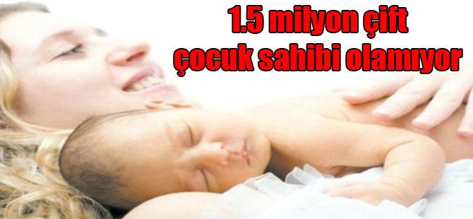1.5 milyon çift çocuk sahibi olamıyor