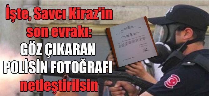 İşte, Savcı Kiraz'in son evrakı: Göz çıkaran polisin fotoğrafı netleştirilsin