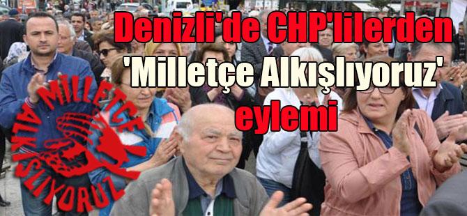 Denizli'de CHP'lilerden 'Milletçe Alkışlıyoruz' eylemi