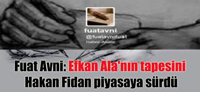 Fuat Avni: Efkan Ala'nın tapesini Hakan Fidan piyasaya sürdü