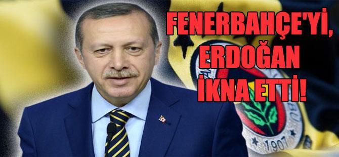 Fenerbahçe'yi, Erdoğan ikna etti!