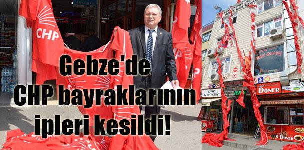 Gebze'de CHP bayraklarının ipleri kesildi!