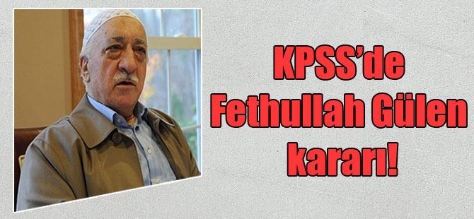 KPSS'de Fethullah Gülen kararı!