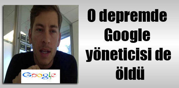 O depremde Google yöneticisi de öldü