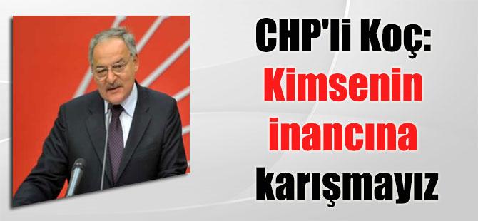 CHP'li Koç: Kimsenin inancına karışmayız
