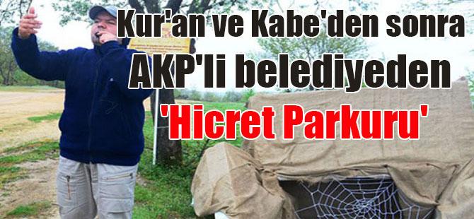 Kur'an ve Kabe'den sonra AKP'li belediyeden 'Hicret Parkuru'