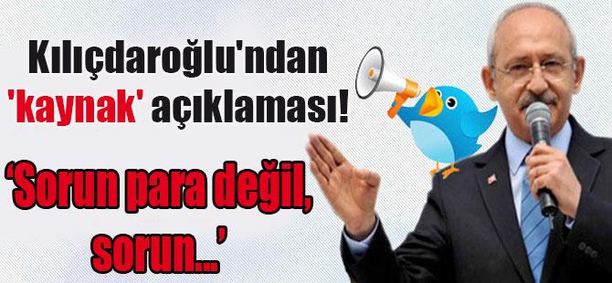 Kılıçdaroğlu'ndan 'kaynak' açıklaması: Sorun para değil, sorun…