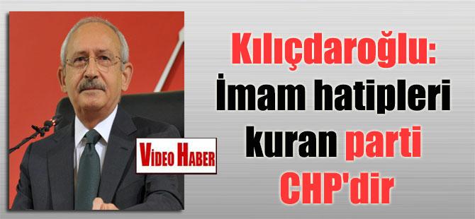 Kılıçdaroğlu: İmam hatipleri kuran parti CHP'dir