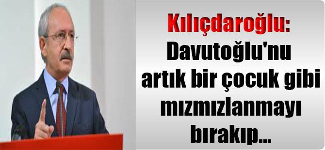 Kılıçdaroğlu: Davutoğlu'nu artık bir çocuk gibi mızmızlanmayı bırakıp…