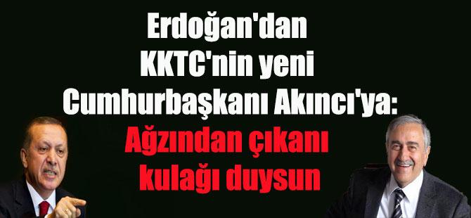 Erdoğan'dan KKTC'nin yeni Cumhurbaşkanı Akıncı'ya Ağzından çıkanı kulağı duysun