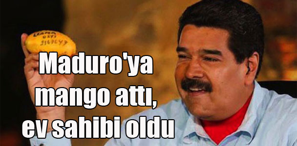 Maduro'ya mango attı, ev sahibi oldu