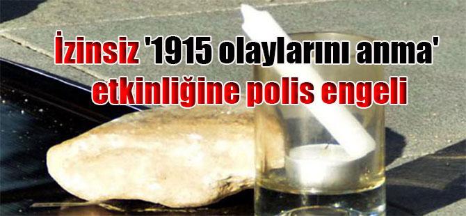 İzinsiz '1915 olaylarını anma' etkinliğine polis engeli