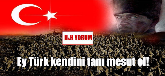 Ey Türk kendini tanı mesut ol!